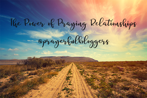 Prayerful Bloggers Power of Praying Relationships
