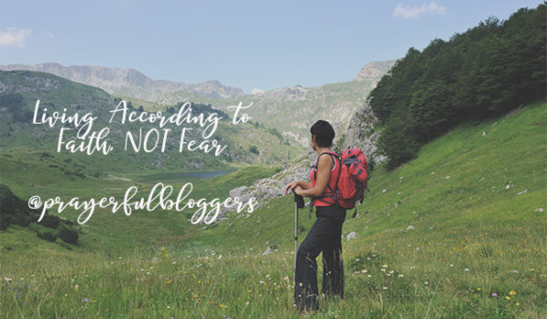 Living According to Faith, Not Fear